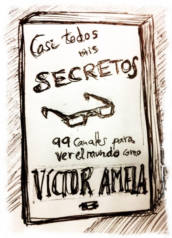 portada a mano de casi todos mis secretos por victor amela ok
